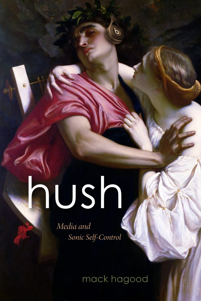 Hush: Media and Sonic Self Control by Mack Hagood